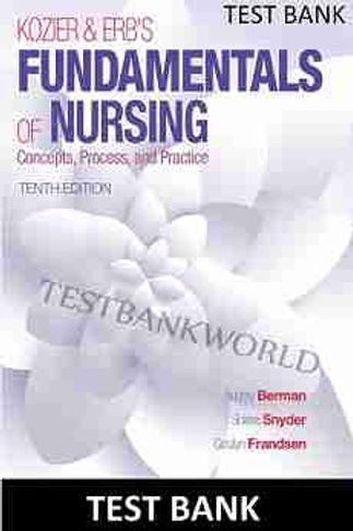 Kozier and Erbs Fundamentals of Nursing 10th Edition TEST BANK