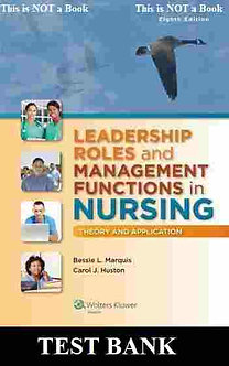 Leadership Roles and Management Functions in Nursing 8th Edition Test Bank