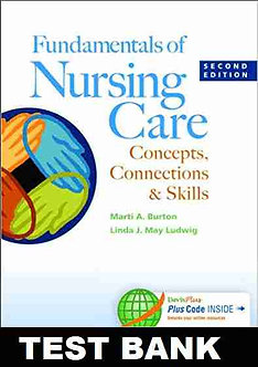 Test Bank Fundamentals of Nursing Care 2nd Edition Burton Ludwig