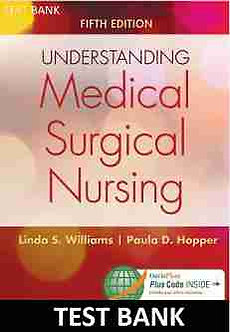 Understanding Medical Surgical Nursing 5th Edition Williams Test Bank