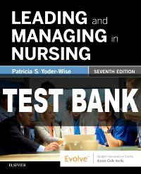 Leading and Managing in Nursing Yoder-Wise 7th Edition TEST BANK