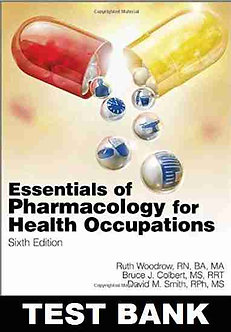 Essentials of Pharmacology for Health Occupations 6th Edition Woodrow TEST BANK
