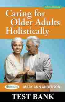 Test Bank Caring for Older Adults Holistically 5th Edition