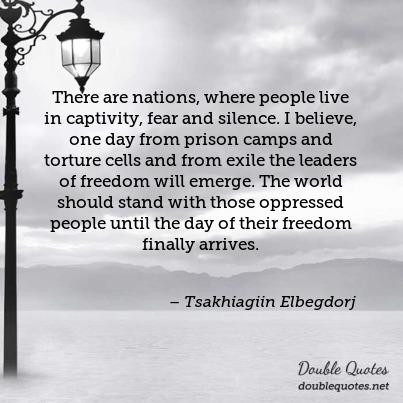 This image is used as fair dealing under Australian copyright law. Full credit to the Mongolian president who uttered them. It made sense to read his words and reflect on what I had just written. Knowing that all over this world there are people that will stand in defiance of the oppressors of our world.