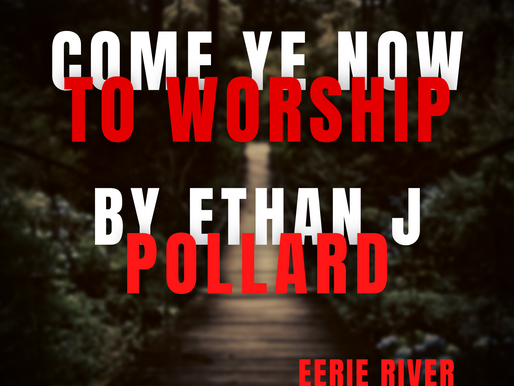 Monthly Story: Come Ye Now to Worship By Ethan J Pollard