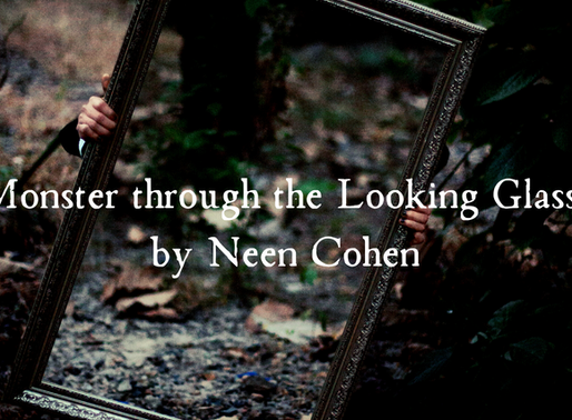 """Monster Through the Looking Glass"" By Neen Cohen"