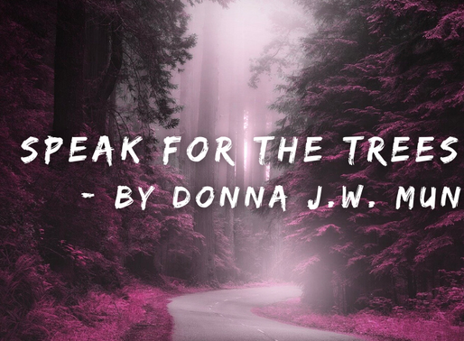 """I SPEAK FOR THE TREES"" - By Donna J. W. Munro"