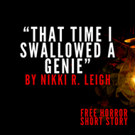 Monthly Story: That Time I Swallowed a Genie By Nikki R. Leigh