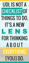 quote: udl is not a checklist of thngs to do. It's a new lens for thnking about everything you do.