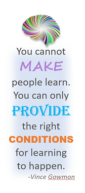 quote: you cannt make people learn. You can only provide the righ conditions for learnig t happen.
