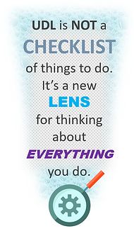 quote: UDL is not a checklist of things to do. It's a new lens for thinking about everything you do.
