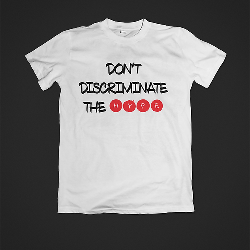 Don't Discriminate The Hype T-Shirt