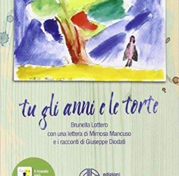 """La speranza è come un fiume: Brunella Lottero, """"Tu, gli anni e le torte"""""""