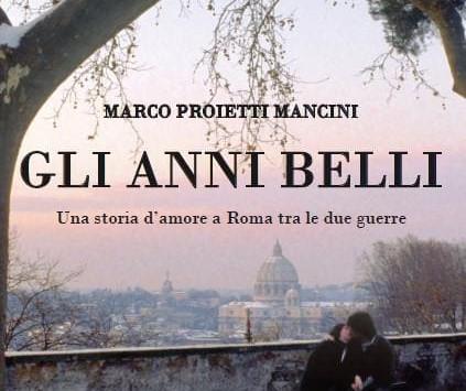 """La guerra è lontana, la vita è vicina: Marco Proietti Mancini, """"Gli anni belli"""""""