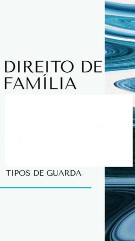 Série Direito de Família - Tipos Guarda