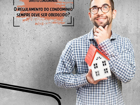 O regulamento do condomínio sempre deve ser obedecido?