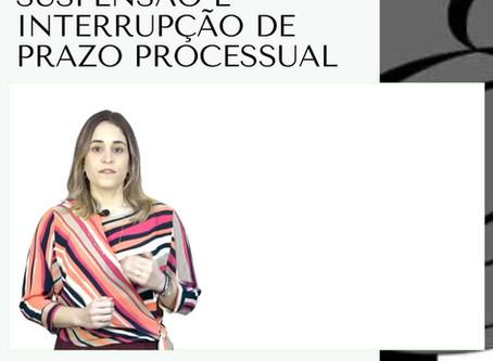 Suspensão e Interrupção de Prazo Processual