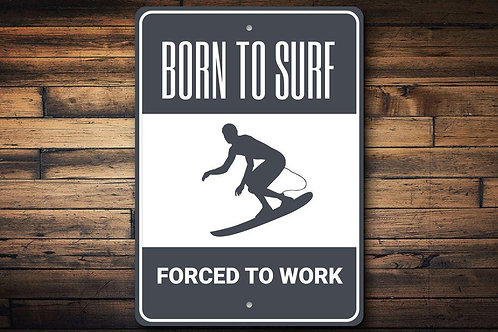Born to Surf Forced to Work Sign