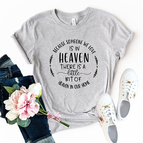 Because Someone We Love Is In Heaven Shirt