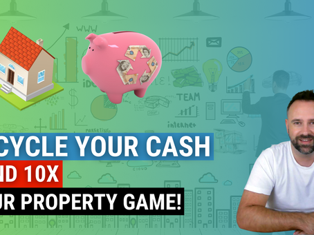 Recycle Your Cash and 10X Your Property Game