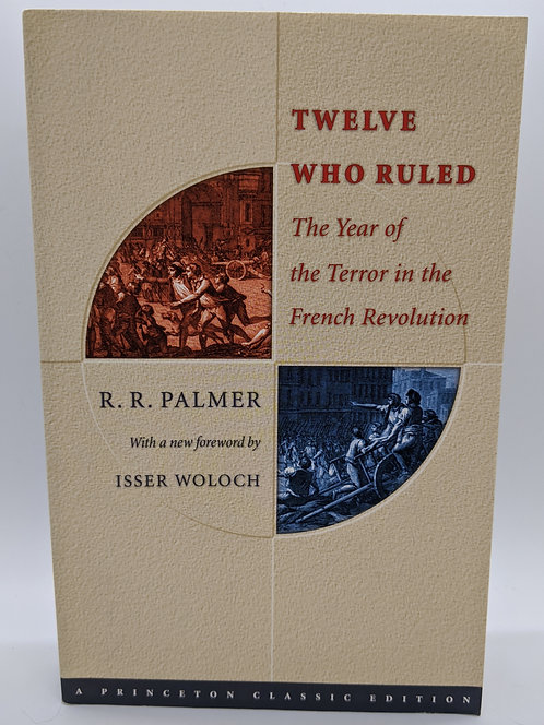 Twelve Who Ruled: The Year of the Terror in the French Revolution