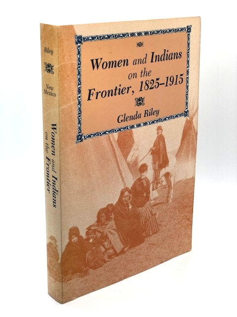 Women and Indians on the Frontier, 1825 - 1915, by Glenda Riley