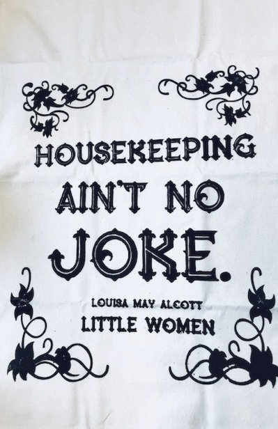 """Tea Towel: """"Housekeeping Ain't No Joke"""" (LITTLE WOMEN, Louisa May Alcott)"""