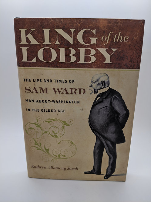 King of the Lobby: The Life and Times of Sam Ward