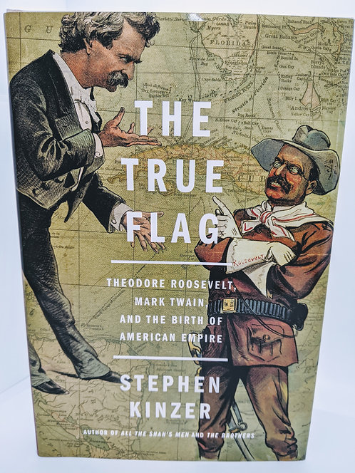 The True Flag: Theodore Roosevelt, Mark Twain and the Birth of American Empire