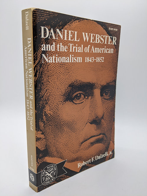 Daniel Webster and the Trial of American Nationalism 1843-1852