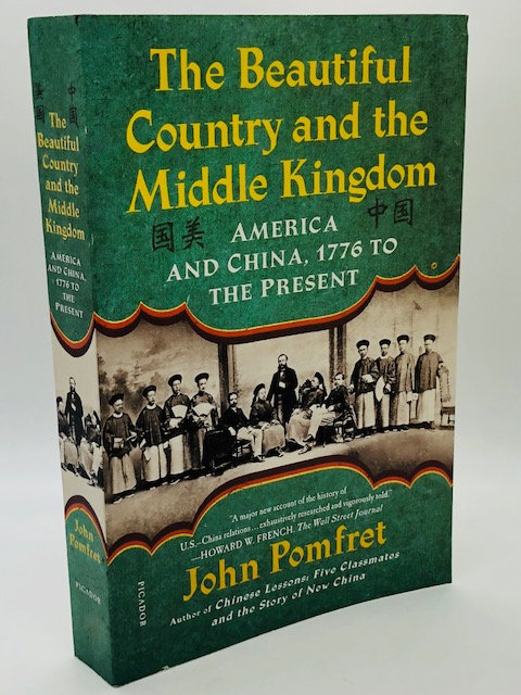 The Beautiful Country and the Middle Kingdom: America and China, 1776 to Present