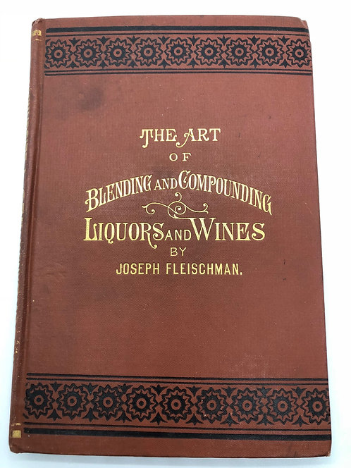The Art of Blending and Compounding Liquors and Wines by Jospeh Fleischman