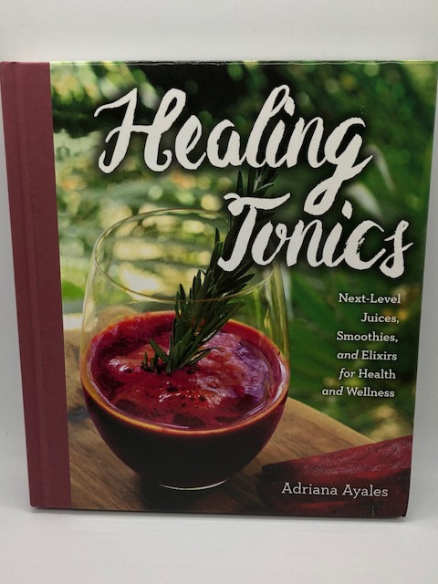 Healing Tonics: Next-Level Juices, Smoothies, and Elixirs for Health and Wellnes
