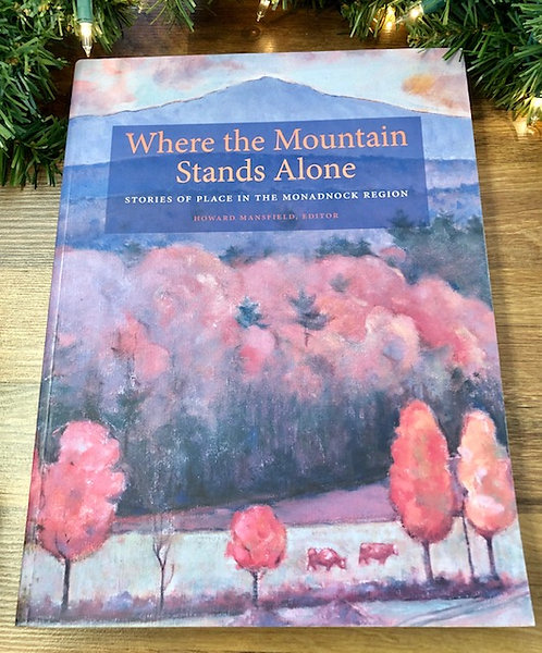 Where the Mountain Stands Alone: Stories of Place in the Monadnock Region
