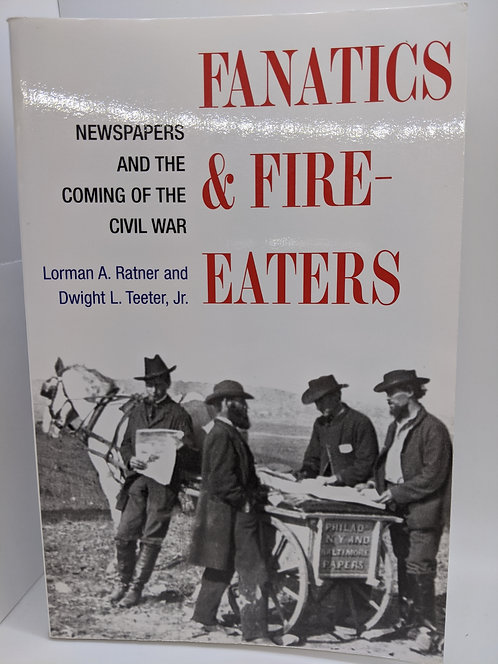 Fanatics & Fire-Eaters: Newspapers and the Coming of the Civil War