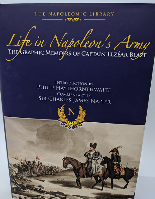 Life in Napoleon's Army: The Graphic Memoirs of Captain Elzear Blaze