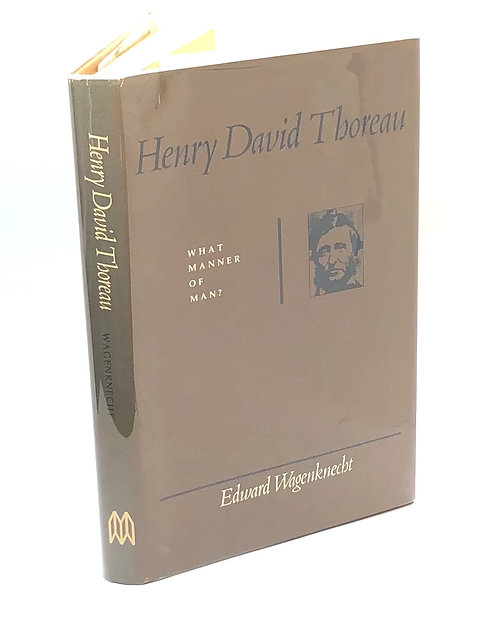 Henry David Thoreau: What Manner of Man? by Edward Wagenknecht