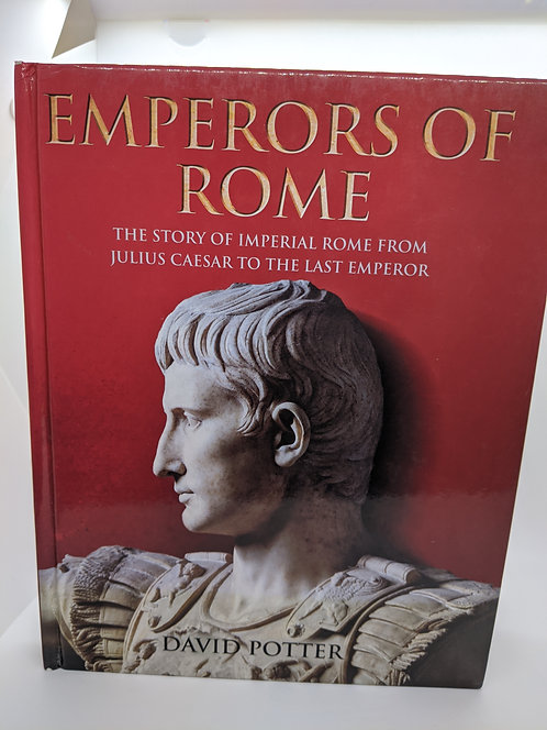 Emperors of Rome: Story of Imperial Rome from Julius Caesar to the Last Emperor