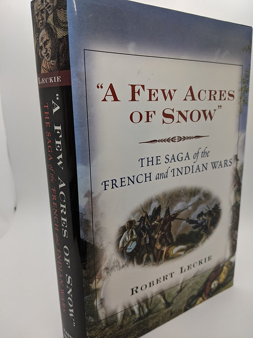 """""""A Few Acres of Snow:"""" The Saga of the French and Indian Wars"""