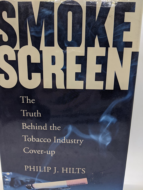 Smoke Screen: The Truth Behind the Tobacco Industry Cover-up