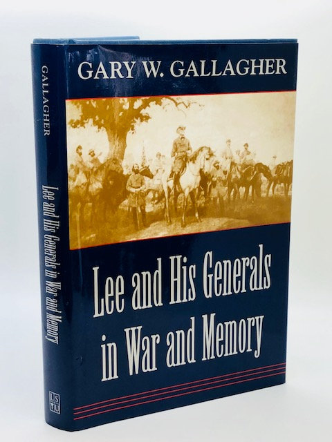 Lee and His Generals In War and Memory, by Gary W. Gallagher