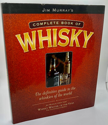 Jim Murray's Complete Book of Whiskey: The Definitive Guide to Whiskies