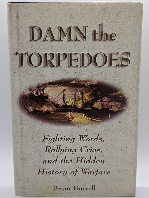 Damn the Torpedoes: Fighting Words, Rallying Cries, & Hidden History of Warfare