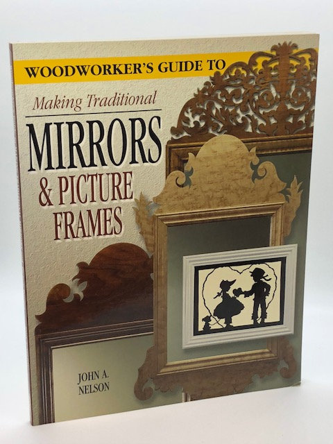 Woodworkers Guide to Making Traditional Mirrors & Picture Frames