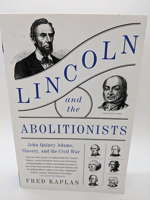 Lincoln and the Abolitionists: John Quincy Adams, Slavery and the Civil War