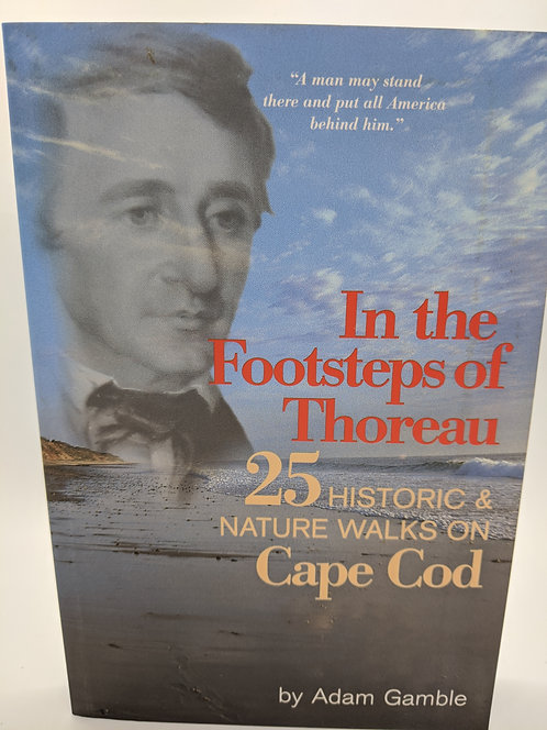 In the Footsteps of Thoreau: 25 Historic and Nature Walks on Cape Cod