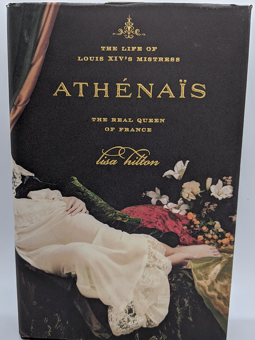 Athenais: The Real Queen of France, The Life of Louis XIV's Mistress
