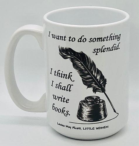 I Want to Do Something Splendid Mug (Louisa May Alcott)