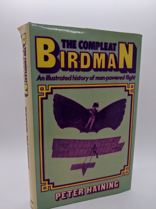 The Compleat Birdman: An Illustrated History of Man-Powered Flight