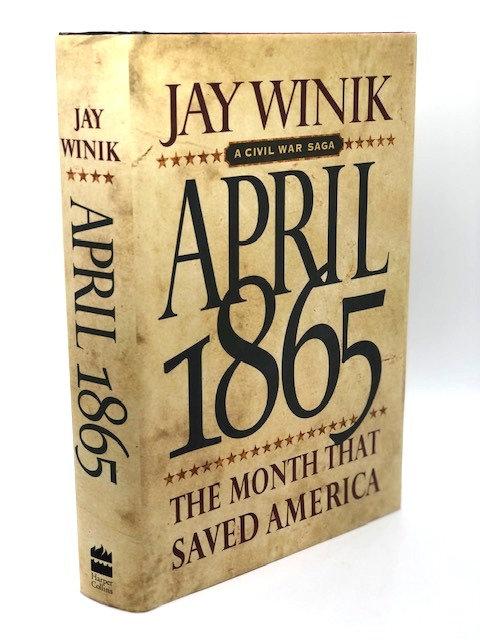 April 1865: The Month that Saved America: A Civil War Saga, by Jay Winik